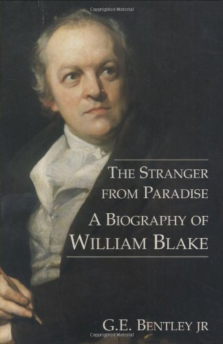 The Stranger from Paradise: A Biography of William Blake (The Paul Mellon Centre for Studies in British Art) by Ge Bentley (2003-04-11)