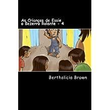 As Crianças de Essie o Bezerro Rolante - 4: Volume 4