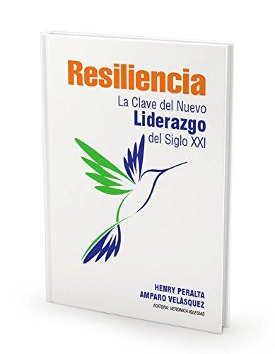 Resiliencia : La clave del liderazgo del Siglo XXI por Henry Adolfo Peralta Buriticá