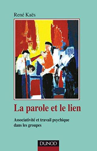 La parole et le lien - 3e éd. : Processus associatifs et travail psychique dans les groupes (Psychismes)