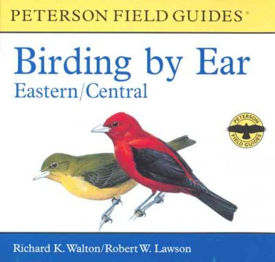 Birding Series (Peterson Field Guides Birding by Ear: Eastern/Central (Peterson Field Guide Audio Series) Peterson)