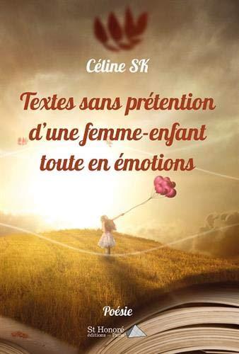Textes sans prétention d'une femme-enfant toute en émotions par  Céline SK