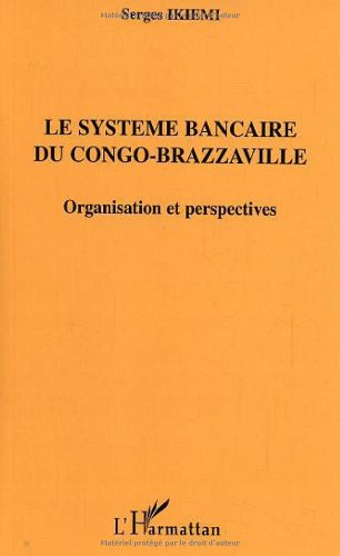 Le systme bancaire du Congo-Brazzaville: organisation et perspective/ Serge Ikiemi