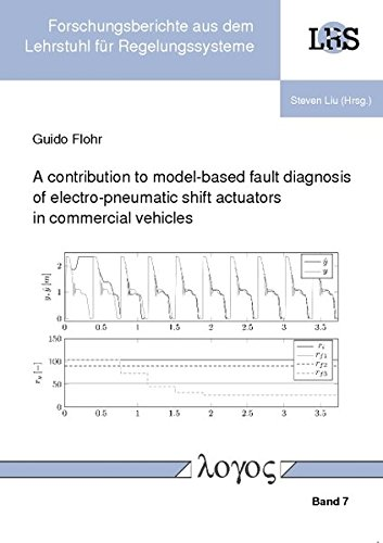 A contribution to model-based fault diagnosis of electro-pneumatic shift actuators in commercial vehicles (Forschungsberichte aus dem Lehrstuhl für Regelungssysteme, Band 7)