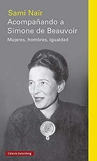 Acompañando a Simone de Beauvoir: Mujeres, hombres, igualdad par Sami Naïr