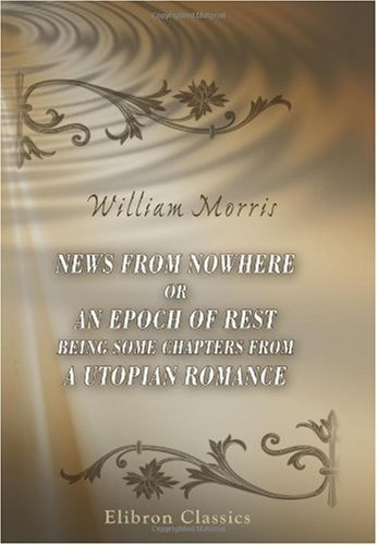 news-from-nowhere-or-an-epoch-of-rest-being-some-chapters-from-a-utopian-romance-by-william-morris-2