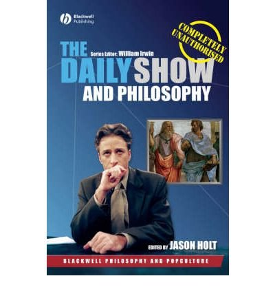 The Daily Show and Philosophy: Moments of ZEN in the Art of Fake News (Blackwell Philosophy & Pop Culture (Paperback)) (Paperback) - Common
