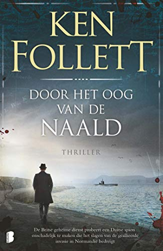Door het oog van de naald: De Britse geheime dienst probeert een Duitse spion onschadelijk te maken die het slagen van de geallieerde invasie in Normandië bedreigt (Dutch Edition)