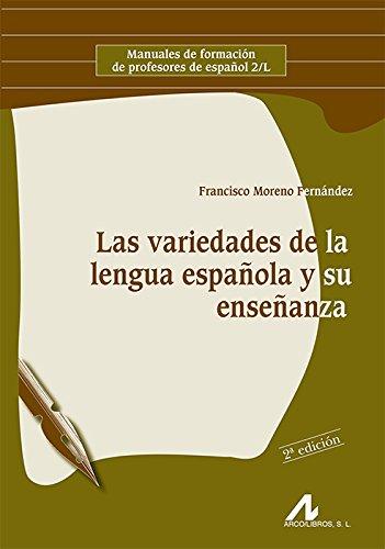 Las variedades de la lengua española y su enseñanza (Manuales de formación de profesores de español 2/L) por Francisco Moreno Fernández