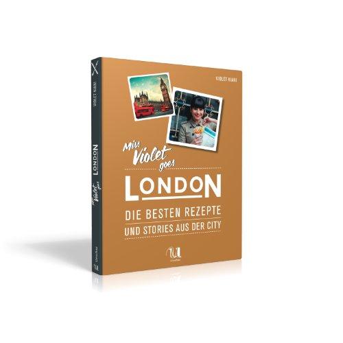 Buchseite und Rezensionen zu 'Miss Violet goes London - Die besten Rezepte und Storys aus der City' von Violet Kiani