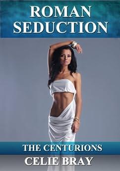 Roman Seduction (The Centurions Book 3) (English Edition) di [Bray, Celie]