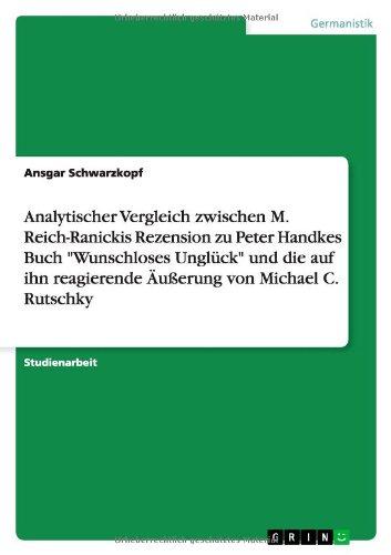 """Analytischer Vergleich zwischen M. Reich-Ranickis Rezension zu Peter Handkes Buch  """"Wunschloses Unglück""""  und die auf ihn reagierende Äußerung von Michael C. Rutschky"""