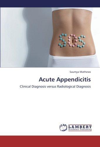 Acute Appendicitis: Clinical Diagnosis versus Radiological Diagnosis by Saumya Mathews (2012-11-30)
