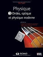 Physique - Tome 3, Ondes, optique et physique moderne de Harris BENSON