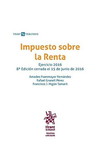 Impuesto sobre la Renta Ejercicio 2016 8ª Edición 2016 (Textos legales Tirant Tributario) por Amadeo Fuenmayor Fernández