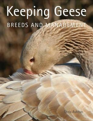 [Keeping Geese: Breeds and Management] (By: Chris Ashton) [published: June, 2012]