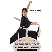 The Complete System to Praying Mantis Kung Fu (English Edition)
