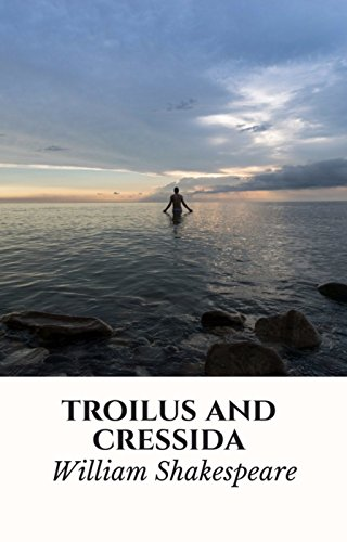 Troilus and Cressida: (Annotated) (English Edition)
