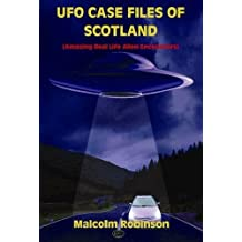 UFO Case Files of Scotland (Amazing Real Life Alien Encounters)