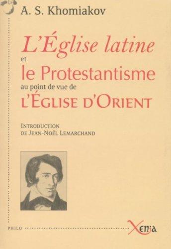 L'Eglise latine et le Protestantisme au point de vue de l'Eglise d'Orient par A. S. Khomiakov