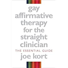 Gay Affirmative Therapy for the Straight Clinician: The Essential Guide by Joe Kort (2008-03-28)