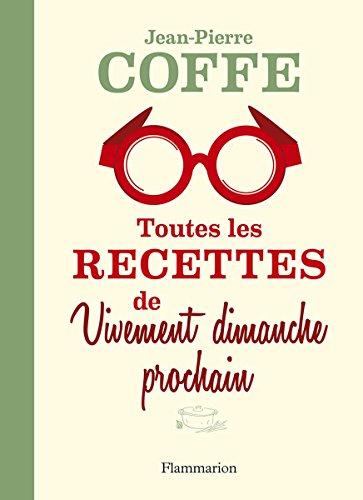 Toutes les recettes de Vivement dimanche prochain par Jean-Pierre Coffe