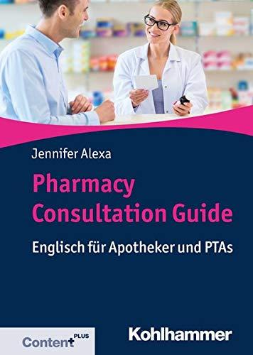 Pharmacy Consultation Guide: Englisch für Apotheker und PTAs