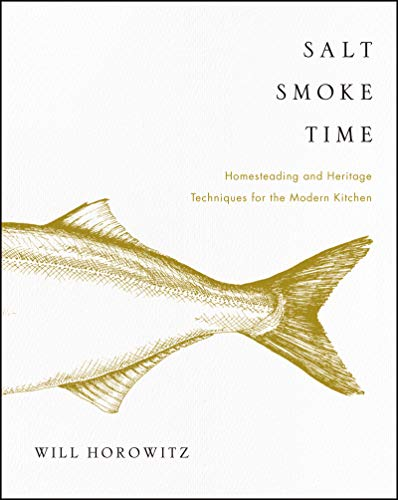 Salt Smoke Time: Homesteading and Heritage Techniques for the Modern Kitchen (English Edition)