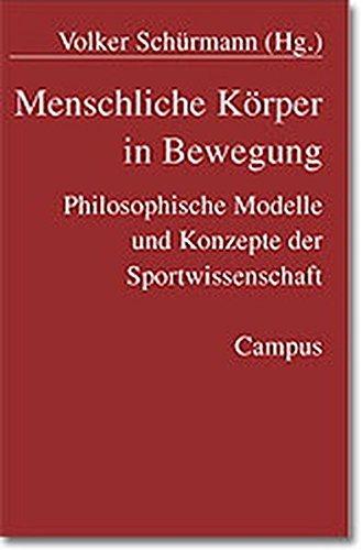 Menschliche Körper in Bewegung: Philosophische Modelle und Konzepte der Sportwissenschaft