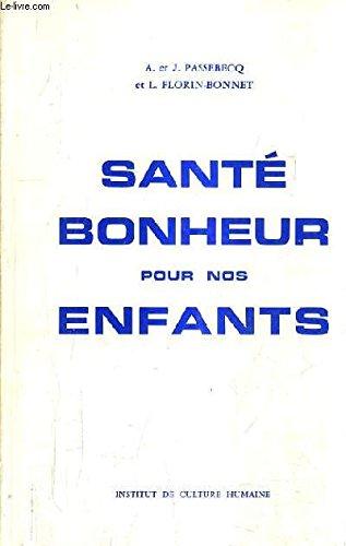 SANTE ET BONHEUR POUR NOS ENFANTS - ALIMENTATION HYGIENE GENERALE LES MALADIES INFANTILES CONSEILS PSYCHOLOGIQUES / 3e edition.