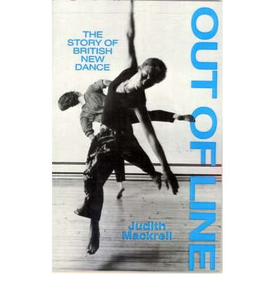 By Judith Mackrell - Out of Line: Story of British New Dance