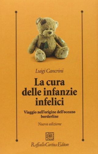 La Cura delle infanzie infelici. Viaggio nell'origine dell'oceano borderline (Psicologia clinica e psicoterapia) por Luigi Cancrini