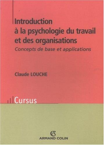 Introduction à la psychologie du travail et des organisations : Concepts de base et applications