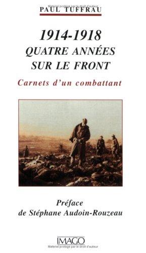 1914-1918, quatre années sur le front : Carnets d'un combattant