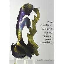 Pilar Castellano: 1926-2014. Esmalte Y Pintura