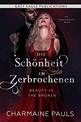 Beauty in the Broken – Die Schönheit im Zerbrochenen (German Edition)