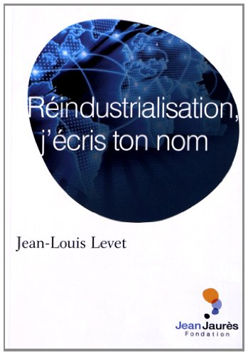 Réindustrialisation, j'ecris ton nom par Jean-Louis Levet