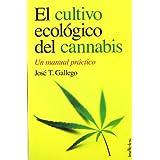 El Cultivo Ecologico del Cannabis: Un Manual Practico = The Organic Cultivation of Cannabis (Indicios no ficción)