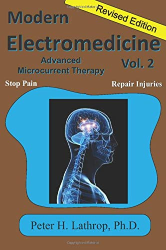 Modern Electromedicine Revised Edition Volume 2: Microcurrent Technology Explained -- Stopping Pain and Repairing Injuries