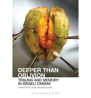 [(Deeper Than Oblivion: Trauma and Memory in Israeli Cinema)] [Author: Raz Yosef] published on (August, 2013)