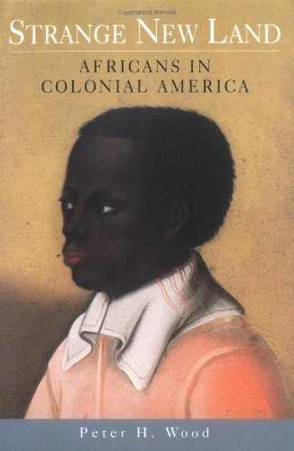 Strange New Land: Africans in Colonial America by Peter H. Wood (2003-01-02)