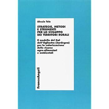 Strategie, Metodi E Strumenti Per Lo Sviluppo Dei Territori Rurali. Il Modello Del Gal Dell'ogliastra (Sardegna) Per La Valorizzazione Delle Risorse Agro...