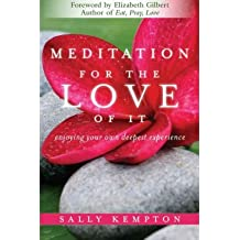 [(Meditation for the Love of it: Enjoying Your Own Deepest Experience)] [Author: Sally Kempton] published on (May, 2011)