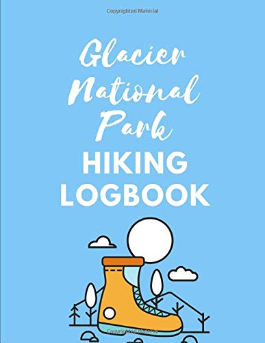 Glacier National Park Hiking Log Book: The Ultimate Hiking Adventure Camping Journal: This is an 8.5X11 111 Page Prompted Easy To Fill In Diary For: ... Travel Planning or Awaiting New Adventures. - Glacier National Park, Backpacking