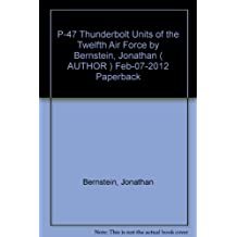 P-47 Thunderbolt Units of the Twelfth Air Force by Bernstein, Jonathan ( AUTHOR ) Feb-07-2012 Paperback