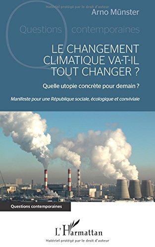 Le changement climatique va-t-il tout changer ?: Manifeste pour une République sociale, écologique et conviviale par Arno Münster