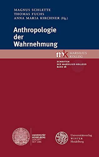 Anthropologie der Wahrnehmung (Schriften des Marsilius-Kollegs 16)