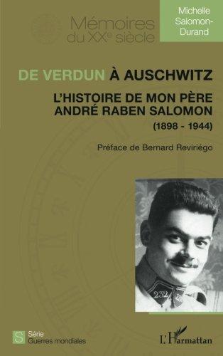 De Verdun à Auschwitz: L'histoire de mon père André Raben Salomon - (1898-1944) par Michelle Salomon-Durand