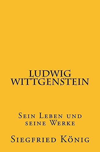 Ludwig Wittgenstein: Sein Leben und seine Werke