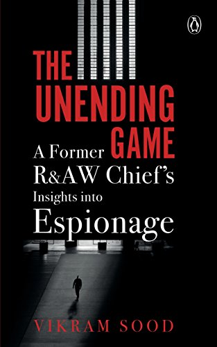 The Unending Game: A Former R&AW Chief\'s Insights into Espionage